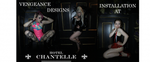 Vengeance Designs at Hotel Chantelle