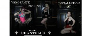 Vengeance Designs at Hotel Chantelle
